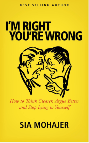I'm Right – You're Wrong: How to Think Clearer, Argue Better and Stop Lying to Yourself